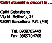 Caliri stucchi e decori in ...  Caliri Sebastiano Via M. Bellinvia, 24 98051 Barcellona P.G. (ME)  Tel. 0909702440 Fax. 0909704768